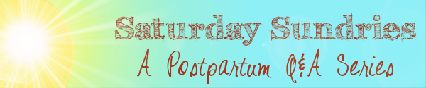 Saturday Sundries: A Postpartum Q&A Series (Original Graphic created by Lauren Hale for MPV Copyright 2011)
