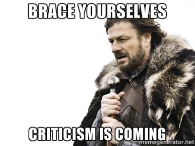 Brace Yourselves Criticism is Coming